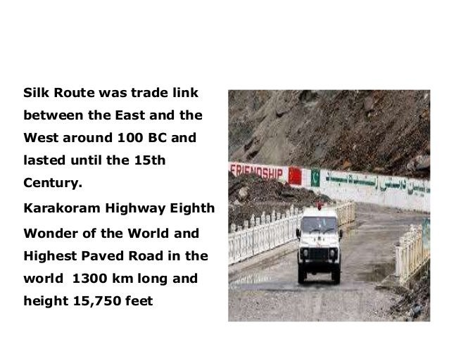 Silk Route & Karakoram Highway Silk Route was trade link between the East and the West around 100 BC and lasted until the ...
