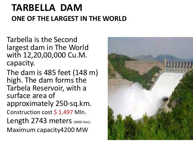 Tarbella is the Second largest dam in The World with 12,20,00,000 Cu.M. capacity. The dam is 485 feet (148 m) high. The da...