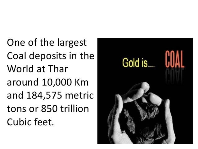 BLACK GOLD ABUNDANCE One of the largest Coal deposits in the World at Thar around 10,000 Km and 184,575 metric tons or 850...