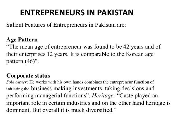 "ENTREPRENEURS IN PAKISTAN Salient Features of Entrepreneurs in Pakistan are: Age Pattern ""The mean age of entrepreneur was..."