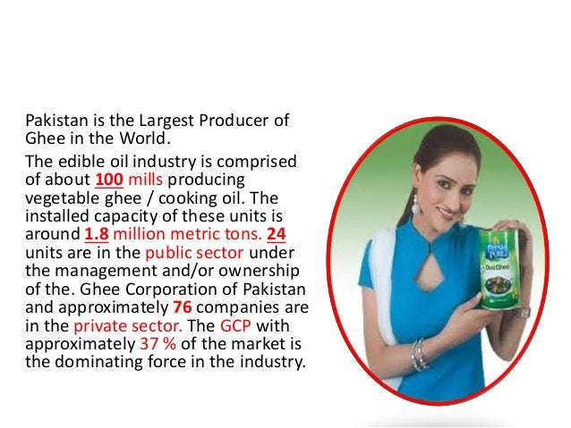 LARGEST GHEE PRODUCER Pakistan is the Largest Producer of Ghee in the World. The edible oil industry is comprised of about...