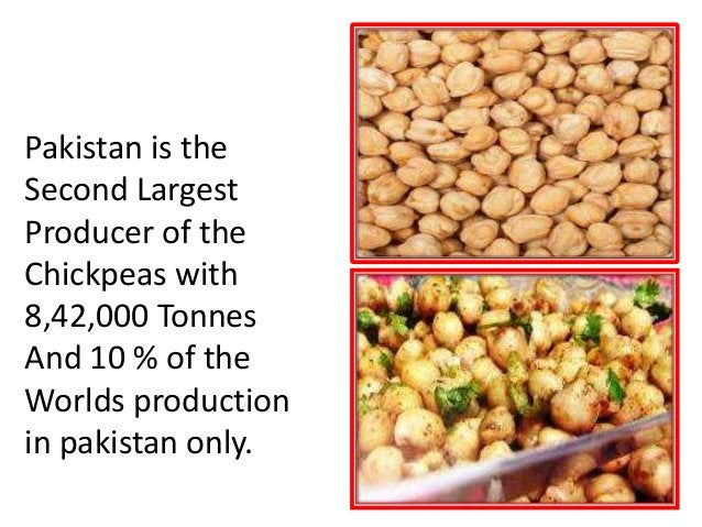 CHICKPEAS Pakistan is the Second Largest Producer of the Chickpeas with 8,42,000 Tonnes And 10 % of the Worlds production ...