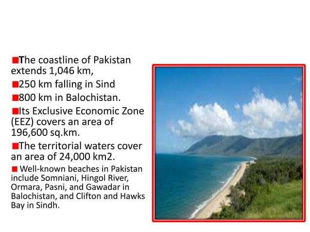 GRAND COAST LINE 1046 Km The coastline of Pakistan extends 1,046 km, 250 km falling in Sind 800 km in Balochistan. Its Exc...