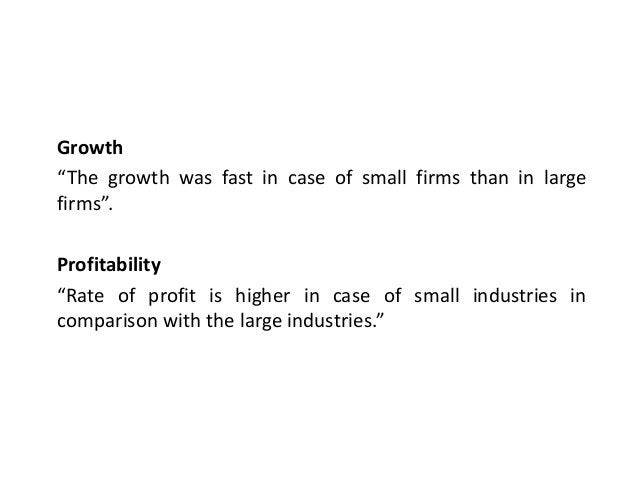 """Growth """"The growth was fast in case of small firms than in large firms"""". Profitability """"Rate of profit is higher in case o..."""