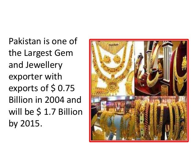 GEM AND JEWELLERY Pakistan is one of the Largest Gem and Jewellery exporter with exports of $ 0.75 Billion in 2004 and wil...