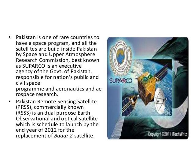 PAKISTAN SPACE PROGRAM • Pakistan is one of rare countries to have a space program, and all the satellites are build insid...