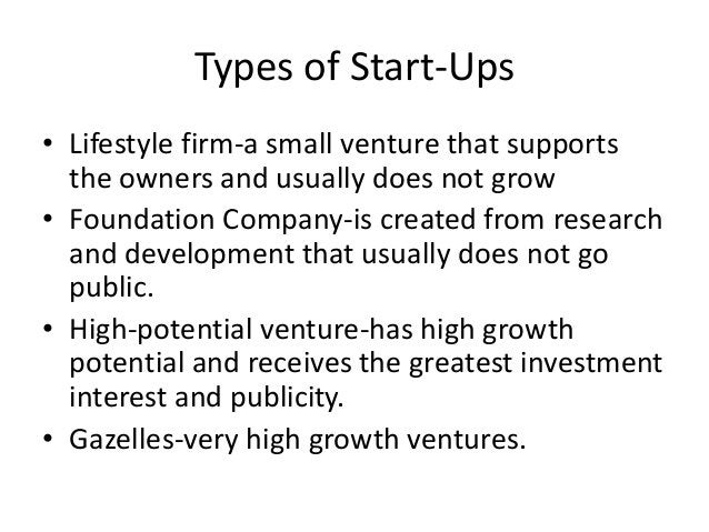 Types of Start-Ups • Lifestyle firm-a small venture that supports the owners and usually does not grow • Foundation Compan...