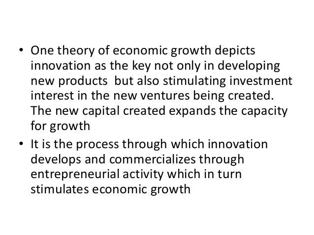 • One theory of economic growth depicts innovation as the key not only in developing new products but also stimulating inv...