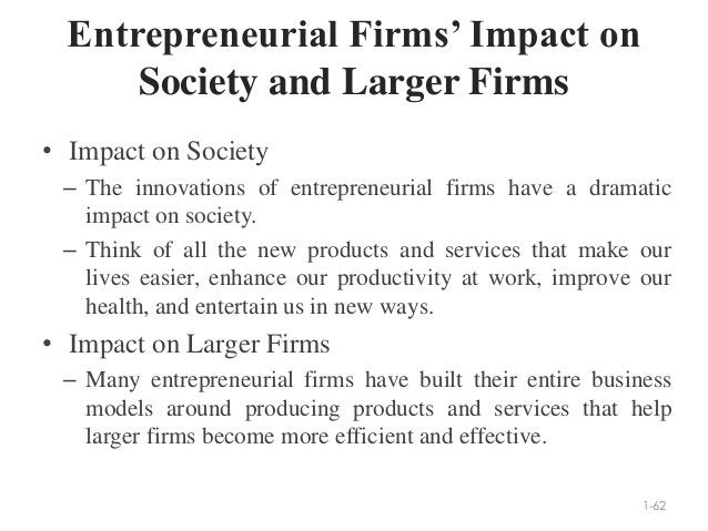 Entrepreneurial Firms' Impact on Society and Larger Firms • Impact on Society – The innovations of entrepreneurial firms h...
