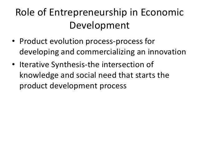 Role of Entrepreneurship in Economic Development • Product evolution process-process for developing and commercializing an...