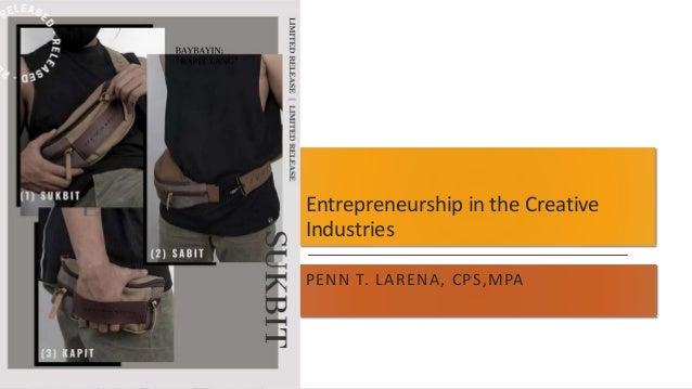 Entrepreneurship in the Creative Industries PENN T. LARENA, CPS,MPA