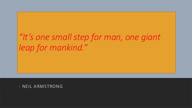 """""""It's one small step for man, one giant leap for mankind."""" - NEIL ARMSTRONG"""