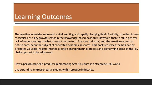 Learning Outcomes The creative industries represent a vital, exciting and rapidly changing field of activity; one that is ...
