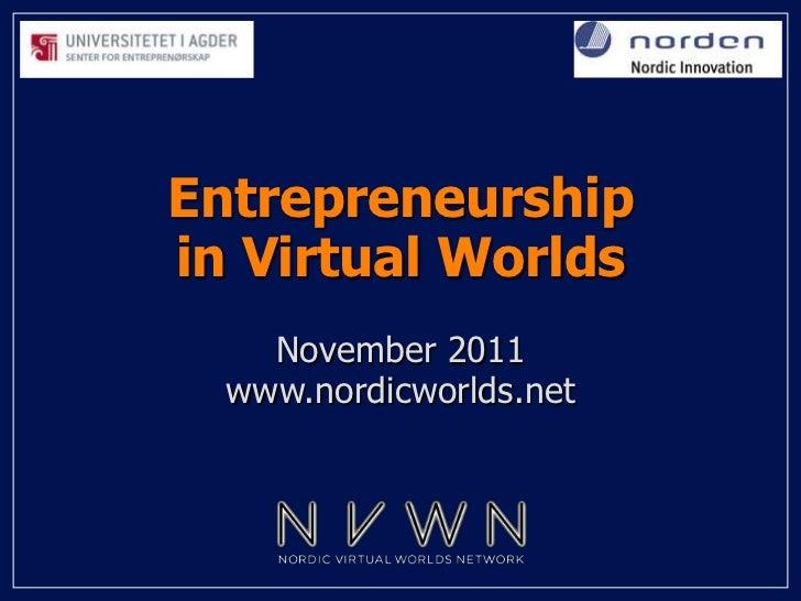 Entrepreneurshipin Virtual Worlds    November 2011  www.nordicworlds.net