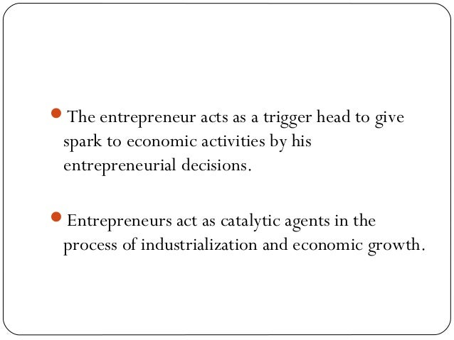 entrepreneurs and economic development Role of an entrepreneur in economic development the entrepreneur who is a business leader looks for ideas and puts them into effect in fostering economic growth and development entrepreneurship is one of the most important inputs in the economic development of a country.