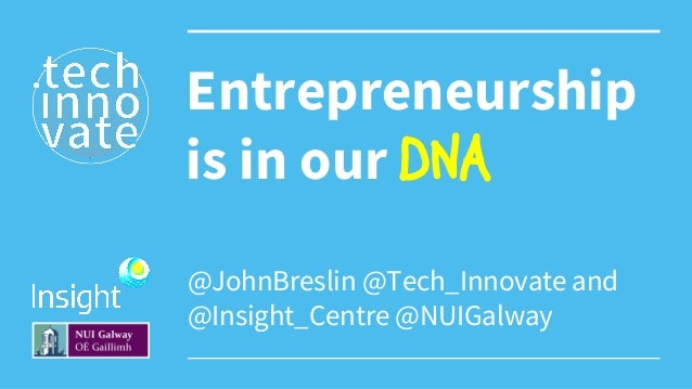 @JohnBreslin @Tech_Innovate and @Insight_Centre @NUIGalway Entrepreneurship is in our DNA