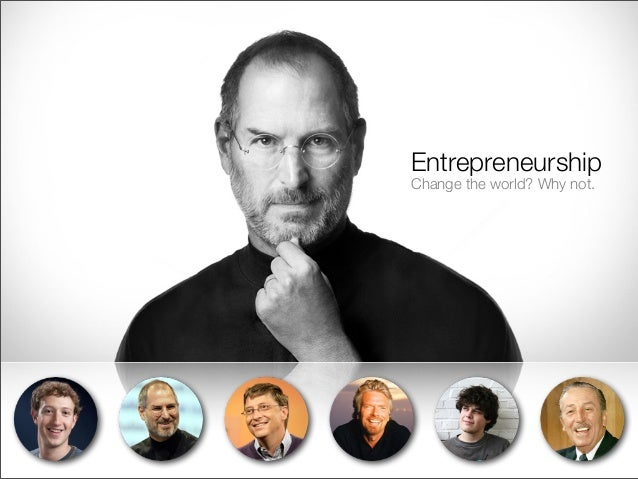 EntrepreneurshipChange the world? Why not.