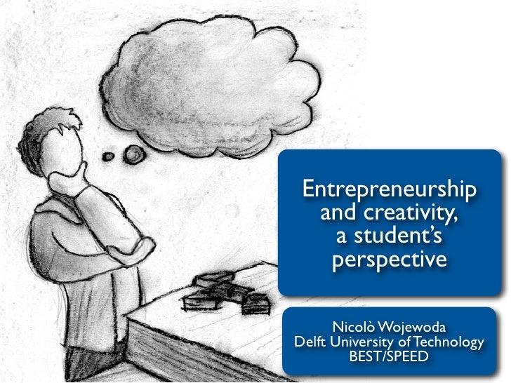 Entrepreneurship   and creativity,     a student's     perspective        Nicolò Wojewoda Delft University of Technology  ...