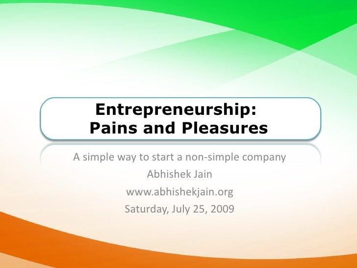Entrepreneurship:    Pains and Pleasures A simple way to start a non-simple company                Abhishek Jain          ...
