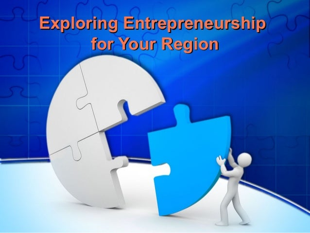Exploring EntrepreneurshipExploring Entrepreneurship for Your Regionfor Your Region