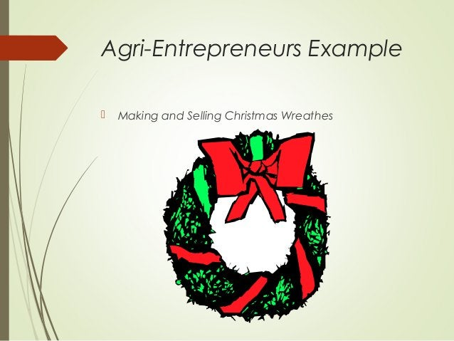 Agri-Entrepreneurs Example   Making and Selling Christmas Wreathes