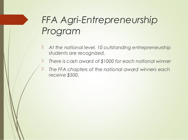 FFA Agri-Entrepreneurship Program   At the national level, 10 outstanding entrepreneurship students are recognized.    T...
