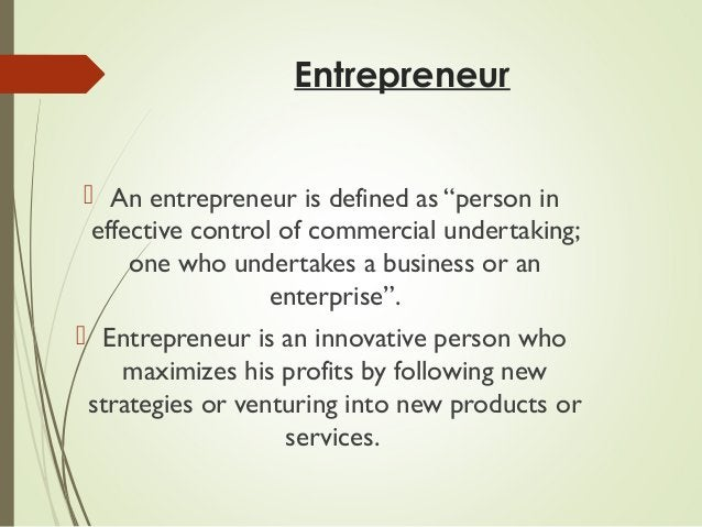 """Entrepreneur  An entrepreneur is defined as """"person in effective control of commercial undertaking; one who undertakes a ..."""