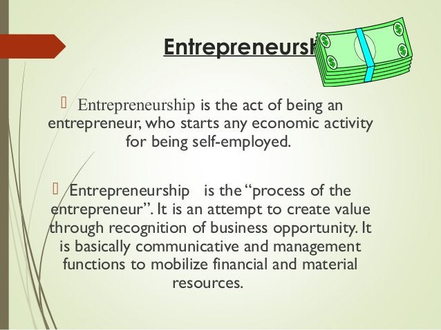 Entrepreneurship  Entrepreneurship is the act of being an entrepreneur, who starts any economic activity for being self-e...