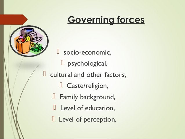 Governing forces  socio-economic,  psychological,  cultural and other factors,  Caste/religion,  Family background, ...
