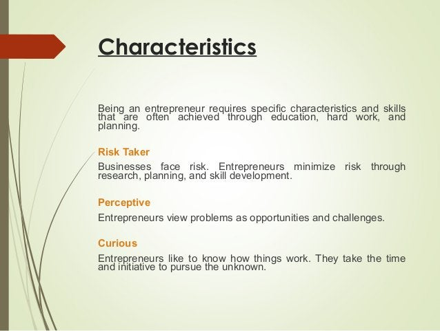 Characteristics Being an entrepreneur requires specific characteristics and skills that are often achieved through educati...