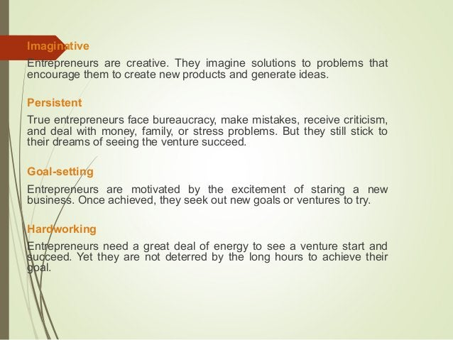 Imaginative Entrepreneurs are creative. They imagine solutions to problems that encourage them to create new products and ...