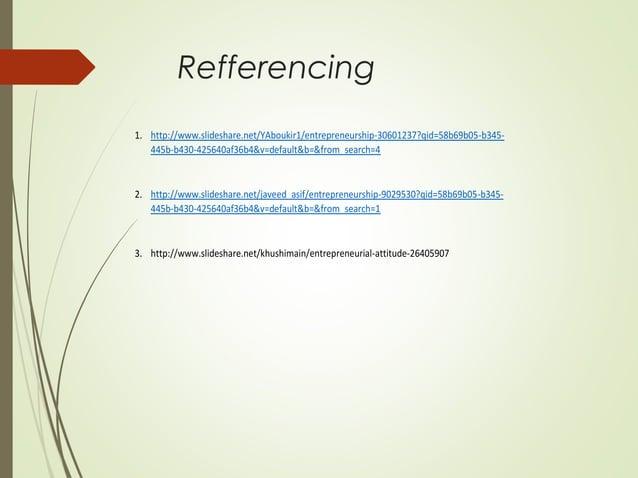 Refferencing 1. http://www.slideshare.net/YAboukir1/entrepreneurship-30601237?qid=58b69b05-b345445b-b430-425640af36b4&v=de...