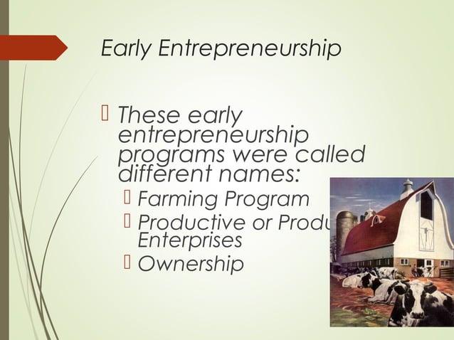 Early Entrepreneurship   These early entrepreneurship programs were called different names:   Farming Program  Producti...
