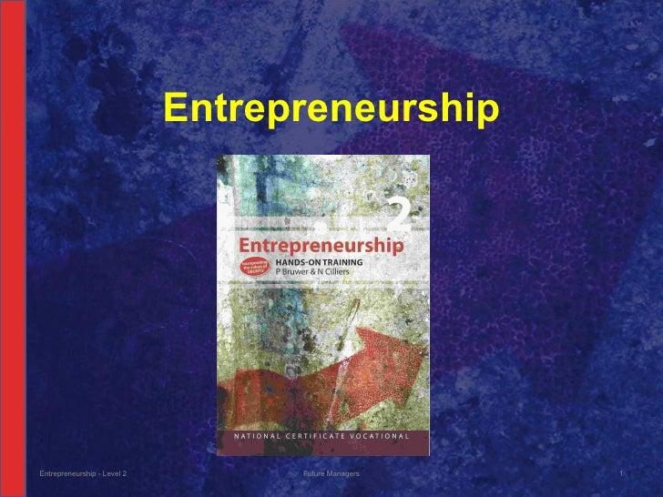 Entrepreneurship Entrepreneurship - Level 2 Future Managers