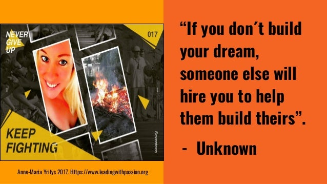 """""""If you don´t build your dream, someone else will hire you to help them build theirs"""". - Unknown Anne-Maria Yritys 2017. H..."""