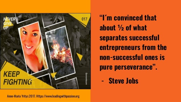 """""""I´m convinced that about ½ of what separates successful entrepreneurs from the non-successful ones is pure perseverance""""...."""