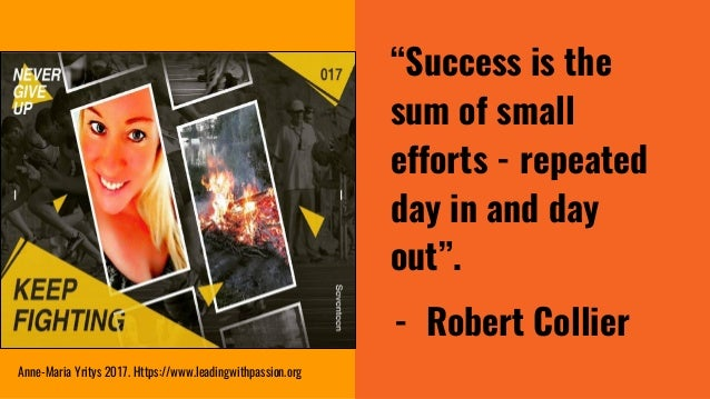 """""""Success is the sum of small efforts - repeated day in and day out"""". - Robert Collier Anne-Maria Yritys 2017. Https://www...."""