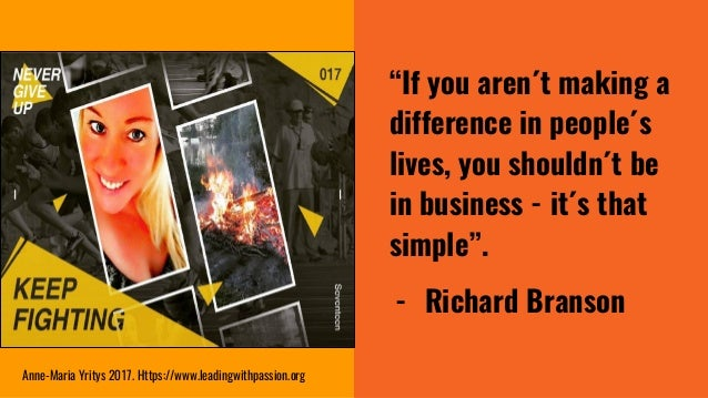 """""""If you aren´t making a difference in people´s lives, you shouldn´t be in business - it´s that simple"""". - Richard Branson ..."""
