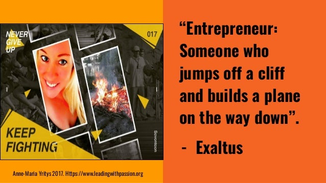"""""""Entrepreneur: Someone who jumps off a cliff and builds a plane on the way down"""". - Exaltus Anne-Maria Yritys 2017. Https:..."""