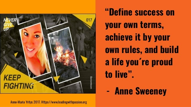 """""""Define success on your own terms, achieve it by your own rules, and build a life you´re proud to live"""". - Anne Sweeney An..."""