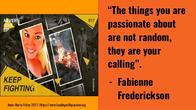 """""""The things you are passionate about are not random, they are your calling"""". - Fabienne Frederickson Anne-Maria Yritys 201..."""