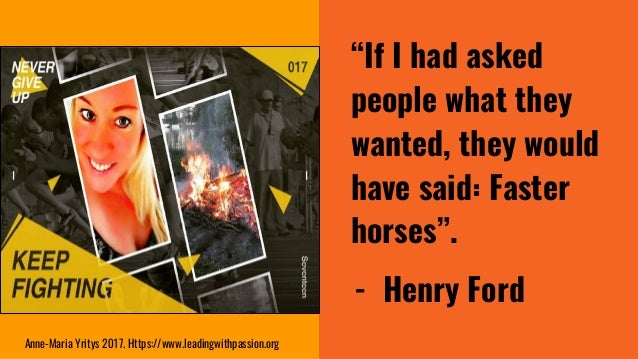 """""""If I had asked people what they wanted, they would have said: Faster horses"""". - Henry Ford Anne-Maria Yritys 2017. Https:..."""