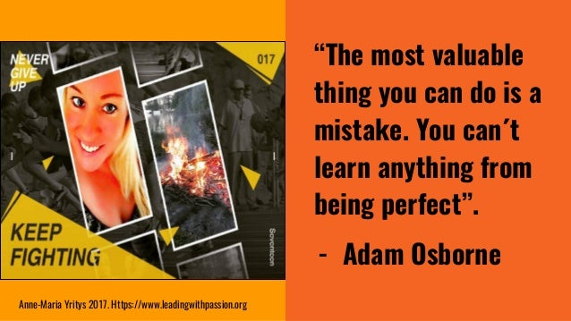 """""""The most valuable thing you can do is a mistake. You can´t learn anything from being perfect"""". - Adam Osborne Anne-Maria ..."""