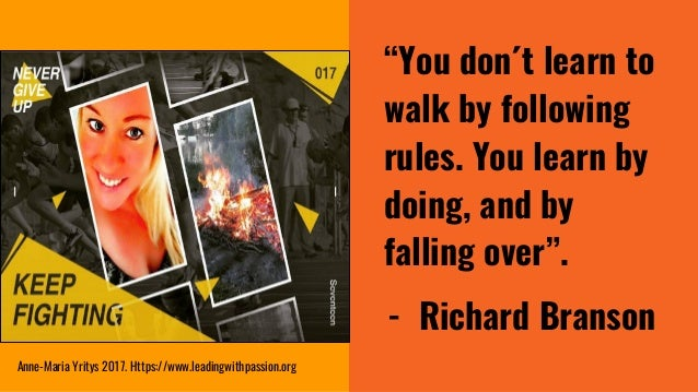 """""""You don´t learn to walk by following rules. You learn by doing, and by falling over"""". - Richard Branson Anne-Maria Yritys..."""