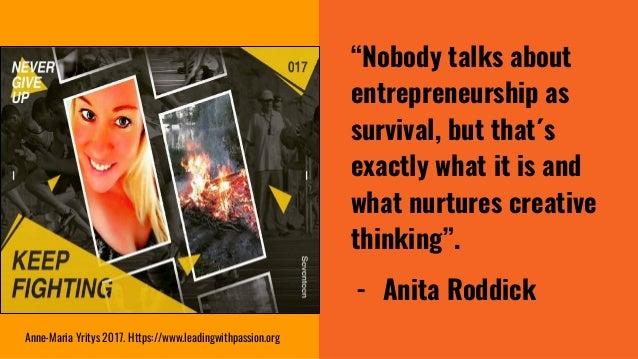 """""""Nobody talks about entrepreneurship as survival, but that´s exactly what it is and what nurtures creative thinking"""". - An..."""
