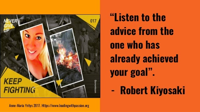 """""""Listen to the advice from the one who has already achieved your goal"""". - Robert Kiyosaki Anne-Maria Yritys 2017. Https://..."""
