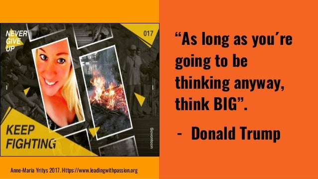 """""""As long as you´re going to be thinking anyway, think BIG"""". - Donald Trump Anne-Maria Yritys 2017. Https://www.leadingwith..."""