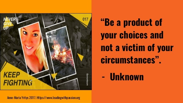 """""""Be a product of your choices and not a victim of your circumstances"""". - Unknown Anne-Maria Yritys 2017. Https://www.leadi..."""