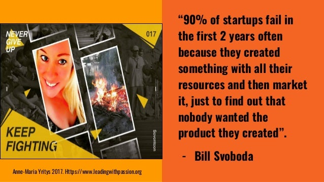 """""""90% of startups fail in the first 2 years often because they created something with all their resources and then market i..."""