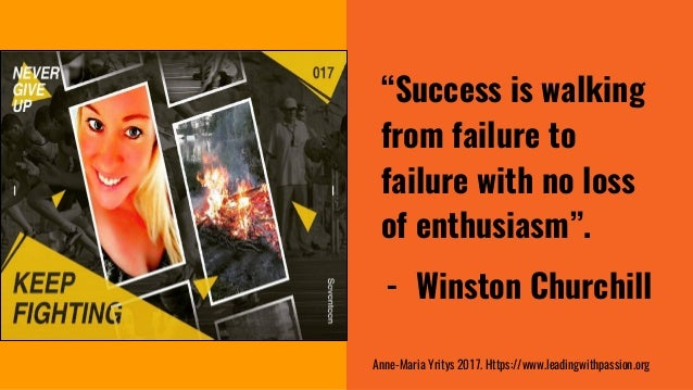 """""""Success is walking from failure to failure with no loss of enthusiasm"""". - Winston Churchill Anne-Maria Yritys 2017. Https..."""
